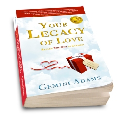 Your Legacy of Love: Realize the Gift in Goodbye, Gemini Adams